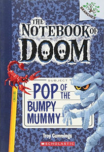 Pop Of The Bumpy Mummy: A Branches Book (The Notebook Of Doom #6)