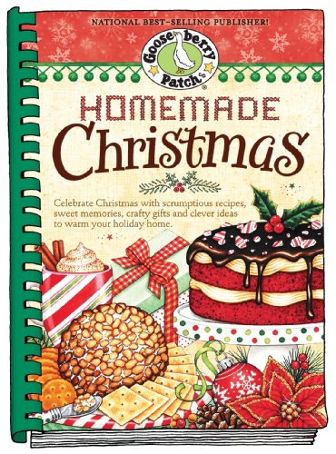 Homemade Christmas: Tried & True Recipes, Heartwarming Memories And Easy Ideas For Savoring The Best Of Christmas. (Seasonal Cookbook Collection)