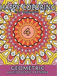 Happy Coloring 4: Geometric Kaleidoscopic Patterns (Volume 4)