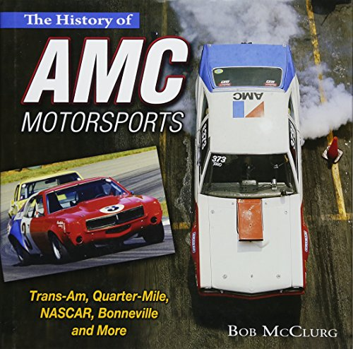 The History Of Amc Motorsports: Trans-Am, Quarter-Mile, Nascar, Bonneville And More