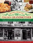 Recipes From My Italian Grandmother: A Guide To Ingredients, Techniques And 100 Traditional Recipes, Handed Down From Mothers To Daughters For Generations