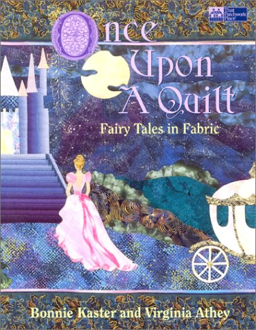 Once Upon A Quilt: Fairy Tales In Fabric
