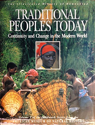 Traditional Peoples Today: Continuity And Change In The Modern World (Illustrated History Of Humankind, Vol. 5)