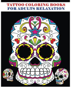 Tattoo Coloring Books For Adults Relaxation: Sugar Skull Art Coloring Books For Adults (Day Of The Dead Coloring Books)
