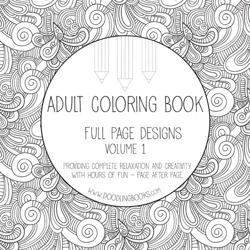 Adult Coloring Book - Full Page Designs - Volume 1: Adult Coloring Book / Coloring Therapy / Coloring Mandalas