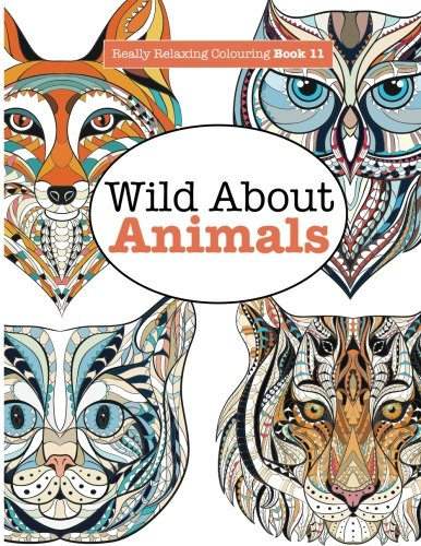 Really Relaxing Colouring Book 11:  Wild About Animals (Really Relaxing Colouring Books) (Volume 11)