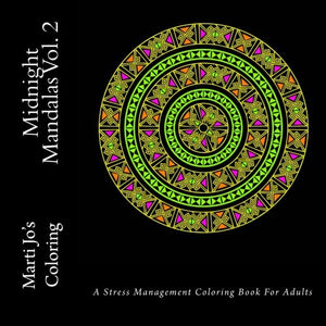Midnight Mandalas Vol. 2: A Stress Management Coloring Book For Adults