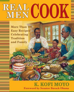 Real Men Cook: More Than 100 Easy Recipes Celebrating Tradition And Family