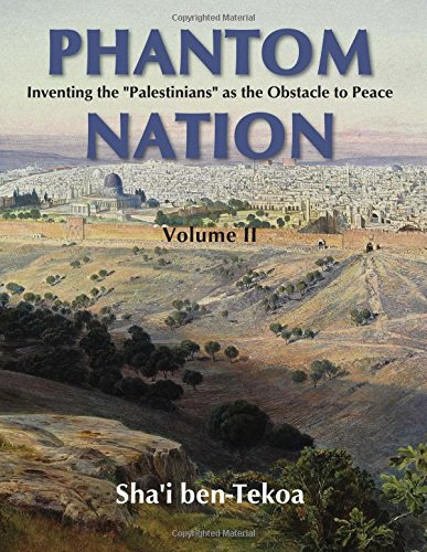 "Phantom Nation: Inventing The ""Palestinians"" As The Obstacle To Peace, Volume Ii"