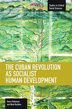 The Cuban Revolution As Socialist Human Development (Studies In Critical Social Sciences)