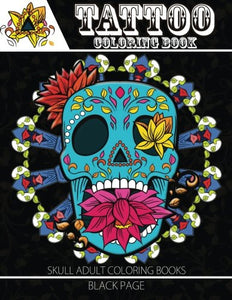 Tattoo Coloring Book: Black Page A Fantastic Selection Of Exciting Imagery (Tattoo Coloring Books For Adults) (Sugar Skull Coloring Book For Adults)