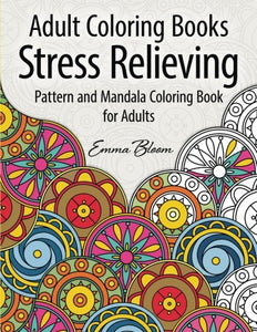 Adult Coloring Books: A Stress Relieving Pattern And Mandala Coloring Book For Adults