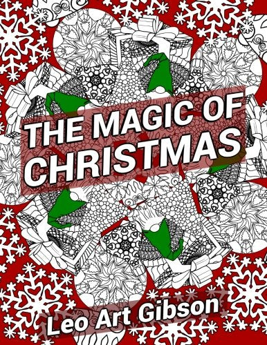 The Magic Of Christmas (50 Adult Coloring Book Designs, Doubled On The Back Of Each Sheet): Cubs, Bears, Dogs, Cats, Christmas Trees, Toys, Santa'S ... Holiday Spirit Experience) (Volume 1)