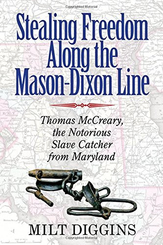 Stealing Freedom Along The Mason-Dixon Line: Thomas Mccreary, The Notorious Slave Catcher From Maryland