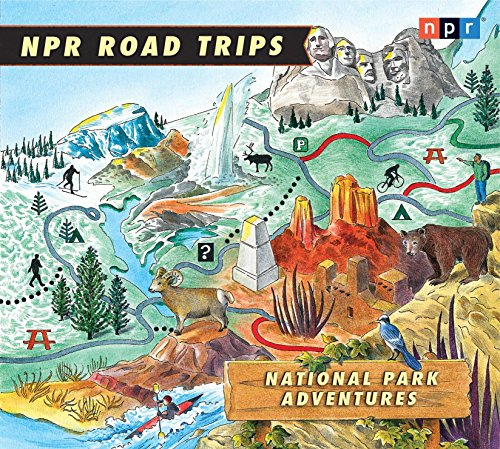 Npr Road Trips: National Park Adventures: Stories That Take You Away