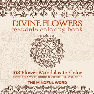 Divine Flowers Mandala Coloring Book: Adult Coloring Book With 108 Flower Mandalas Designed To Relieve Stress, Anxiety And Tension [Art Therapy Coloring Book Series, Volume Two]