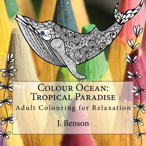 Colour Ocean: Tropical Paradise: Adult Colouring For Relaxation
