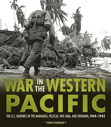 War In The Western Pacific: The U.S. Marines In The Marianas, Peleliu, Iwo Jima, And Okinawa, 1944-1945