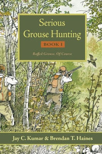 Serious Grouse Hunting, Book 1: Ruffed Grouse, Of Course