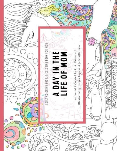 An Adult Coloring Book: A Coloring Book For Mom: A Day In The Life Of Mom (Volume 1)