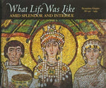 What Life Was Like Amid Splendor And Intrigue: Byzantine Empire Ad 330-1453