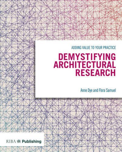 Demystifying Architectural Research: Adding Value To Your Practice