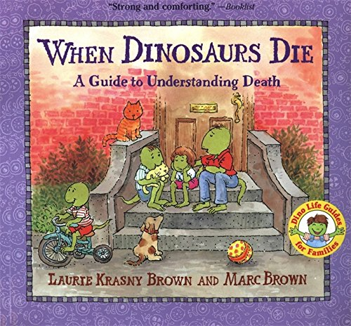 When Dinosaurs Die: A Guide To Understanding Death (Dino Life Guides For Families)