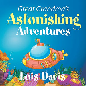 Great Grandma'S Astonishing Adventures