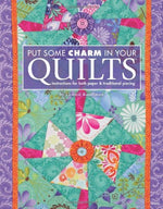 Put Some Charm In Your Quilts: Instructions For Both Paper & Traditional Piecing