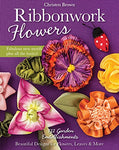 Ribbonwork Flowers: 132 Garden Embellishments?Beautiful Designs For Flowers, Leaves & More