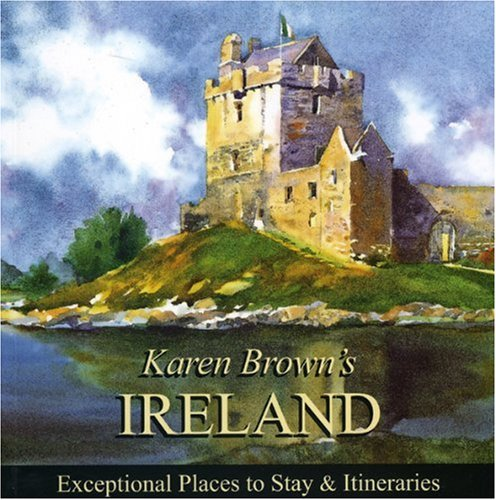 Karen Brown'S Ireland 2010: Exceptional Places To Stay & Itineraries (Karen Brown'S Guides)
