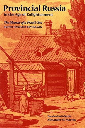 Provincial Russia In The Age Of Enlightenment: The Memoir Of A Priest'S Son