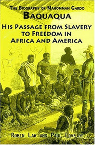 The Biography Of Mahommah Gardo Baquaqua: His Passage From Slavery To Freedom In Africa And America