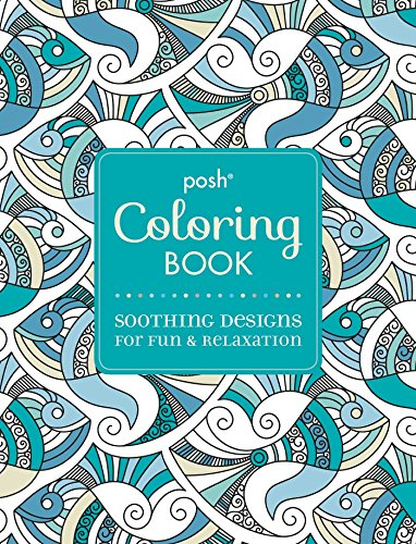 Posh Adult Coloring Book: Soothing Designs For Fun & Relaxation (Posh Coloring Books)
