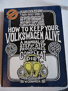How To Keep Your Volkswagen Alive: A Manual Of Step By Step Procedures For The Compleat Idiot (Illustrated) (John Muir Idiot Book Auto Series)