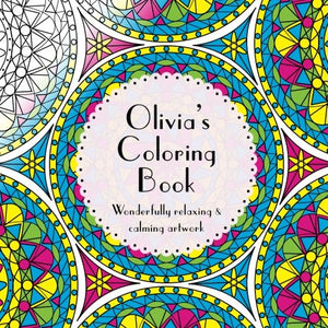 Olivia'S Coloring Book: Adult Coloring Featuring Mandalas, Abstract And Floral Artwork