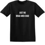 JUST NO BRAD AND CHAD TSHIRT