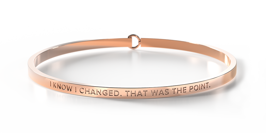 I KNOW I CHANGED, THAT WAS THE POINT - Rose Gold Clasp Bangle