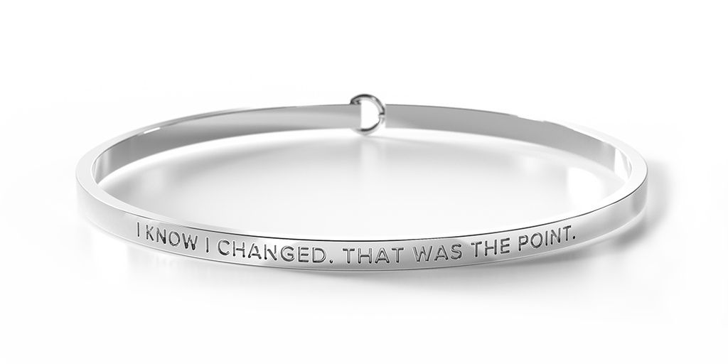 I KNOW I CHANGED, THAT WAS THE POINT - Silver Clasp Bangle