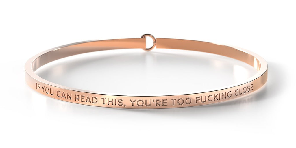 IF YOU CAN READ THIS, YOU'RE TOO FUCKING CLOSE - Rose Gold Clasp Bangle