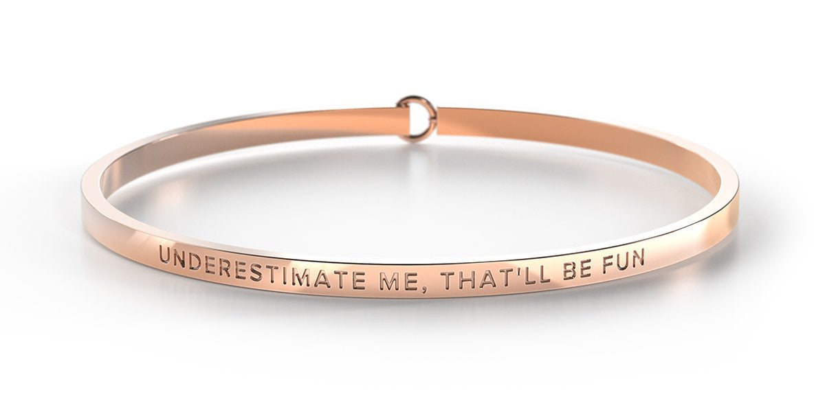 UNDERESTIMATE ME, THAT'LL BE FUN - Rose Gold Clasp Bangle