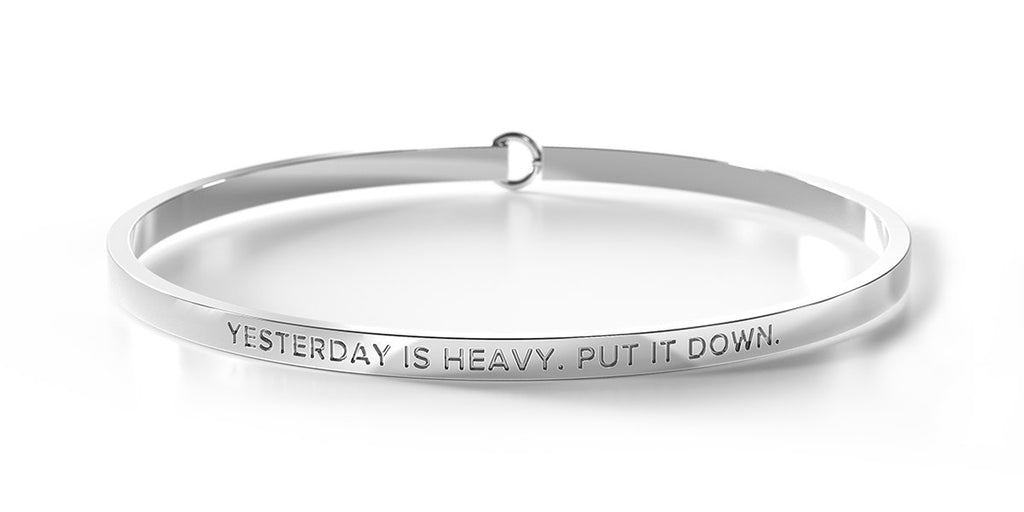 YESTERDAY IS HEAVY. PUT IT DOWN - Silver Clasp Bangle