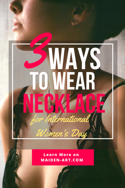 3 Ways to Wear Necklace for International Women's Day.