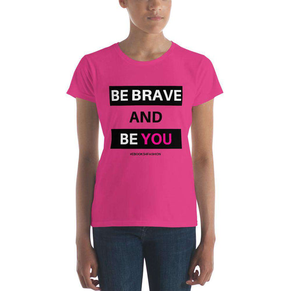 Be Brave and Be You Women's short sleeve t-shirt in 17 Colors - Maiden-Art