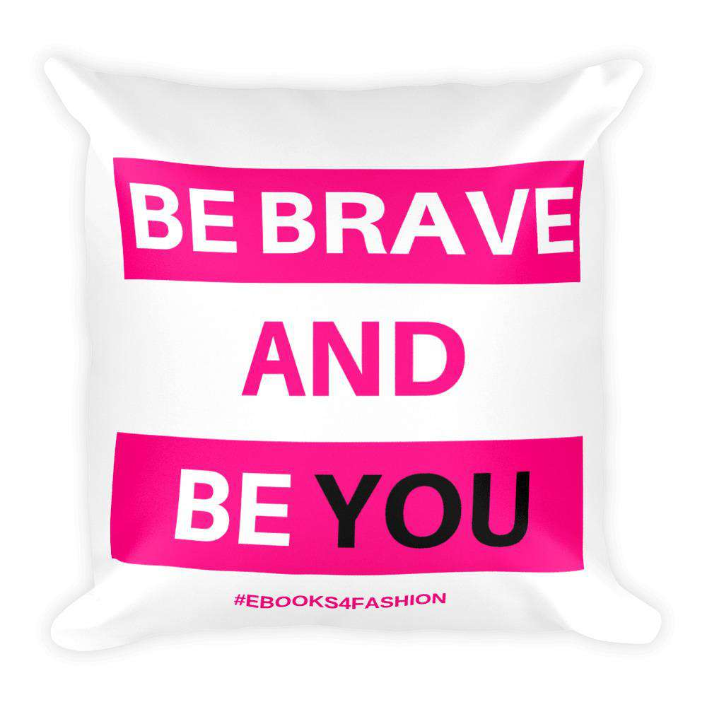 Be Brave and Be You Square Pillow - Maiden-Art.com
