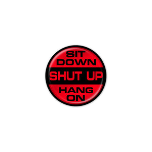 """Sit Down, Shut Up, Hang On"" Start Button"