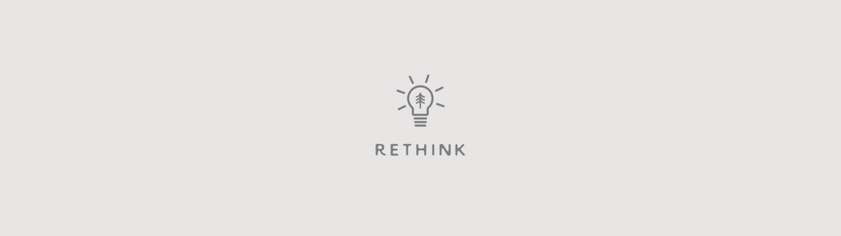 RETHINK: The First Step to Leading a Sustainable Lifestyle