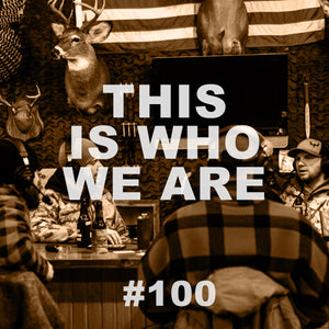 #100 This Is Who We Are