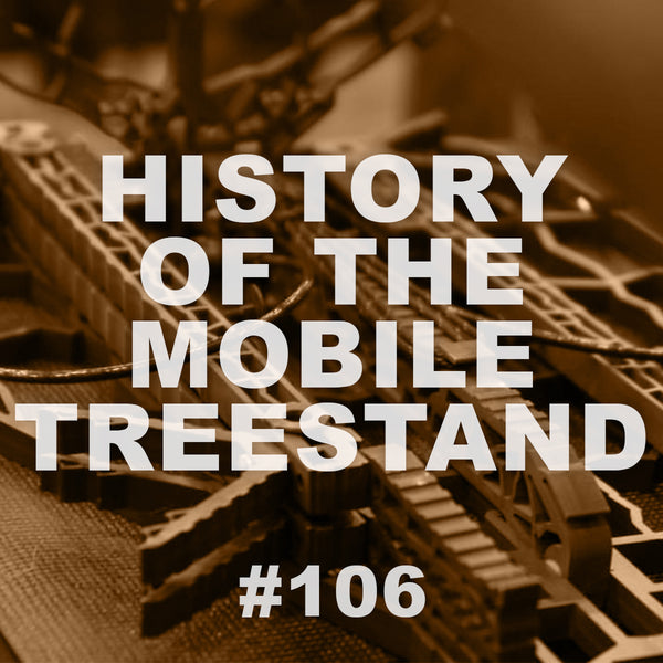 #106 The History of the Mobile Tree Stand