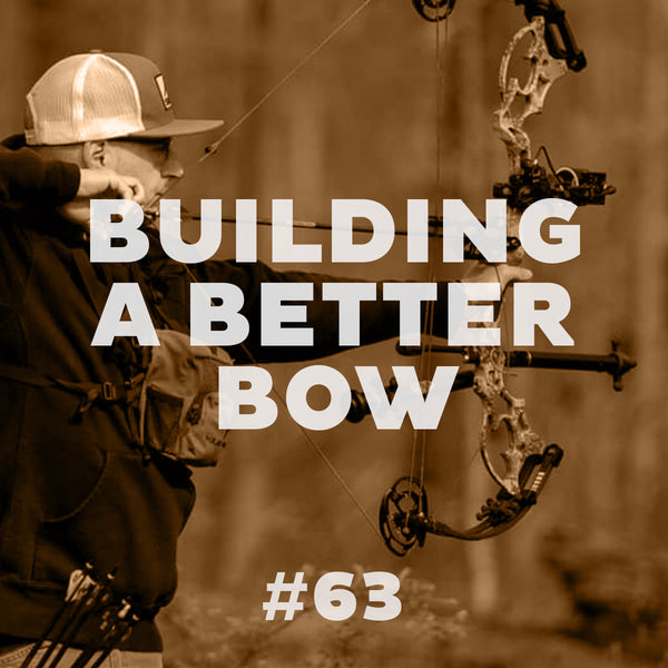 #63 Building A Better Bow